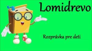 Lomidrevo (rozprávka na počúvanie)